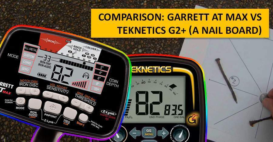 Comparison: Garrett AT MAX vs Teknetics G2+ (a nail board)