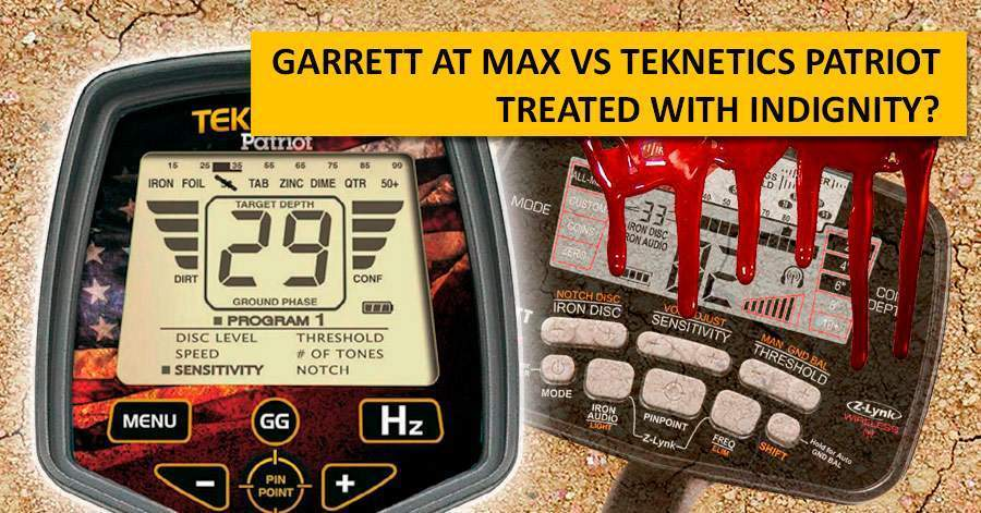 Comparison: Garrett AT MAX vs Teknetics Patriot. Treated with indignity?