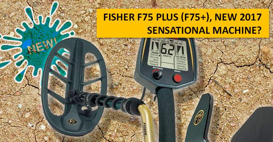 Fisher F75 Plus (F75+), NEW 2017. Sensational machine?