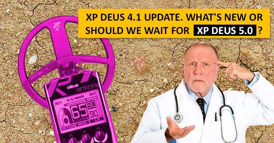 XP Deus 4.1 update. What's new or should we wait for XP Deus 5.0?