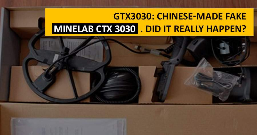 GTX3030: Chinese-made fake Minelab CTX 3030. Did it really happen?