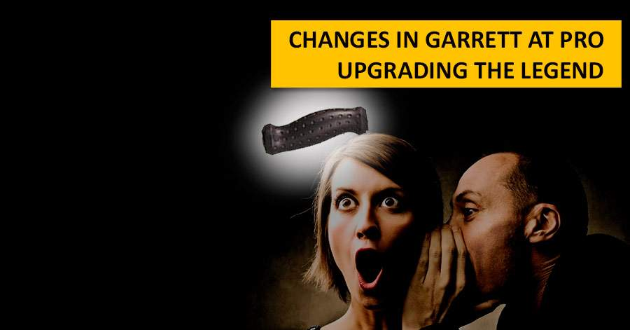 Changes in Garrett AT PRO. Upgrading the Legend