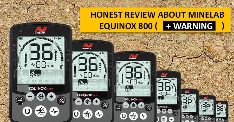 Honest review about Minelab Equinox 800 (+ warning)