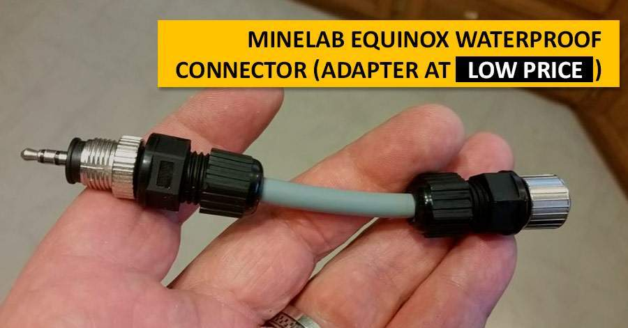 Minelab Equinox Waterproof Connector (adapter at low price)