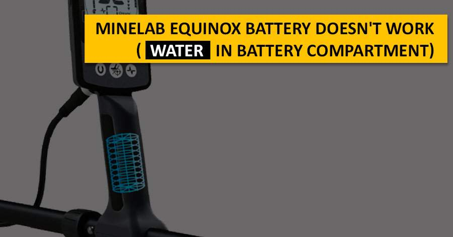Minelab Equinox battery doesn't work (water in battery compartment)