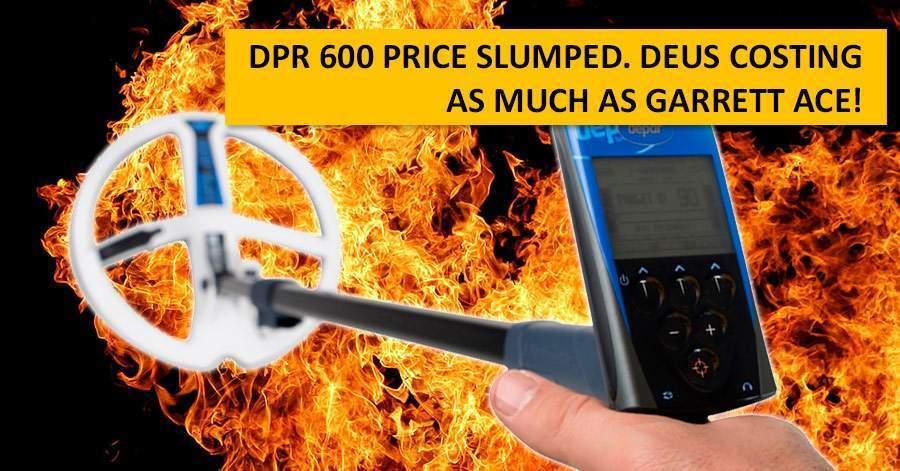DPR 600 price slumped. Deus costing as much as Garrett ACE!