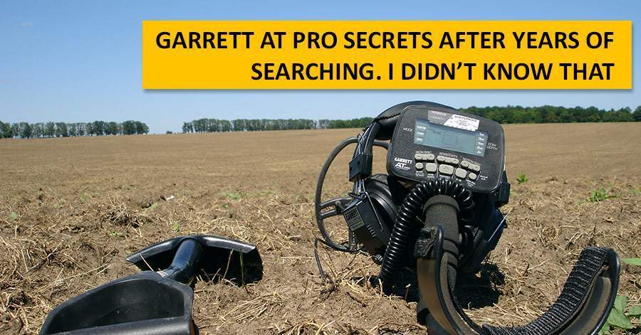 Garrett AT PRO Secrets after years of searching. I didn't know that