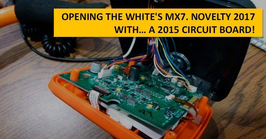 Opening the White's MX7. Novelty 2017 with… a 2015 circuit board!