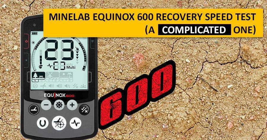 Minelab Equinox 600 Recovery Speed Test (a complicated one)