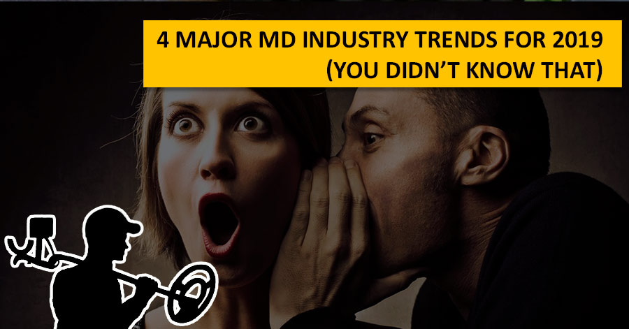 4 Major MD Industry Trends for 2019 (you didn't know that)